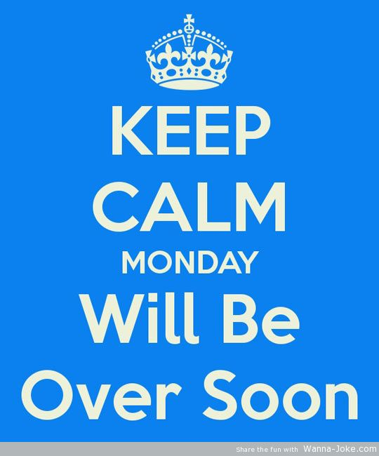 kepp-calm-monday-wil-be-over-soon