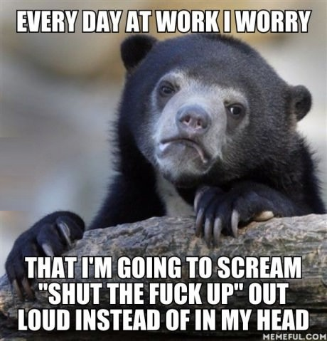 funny confession bear work loud