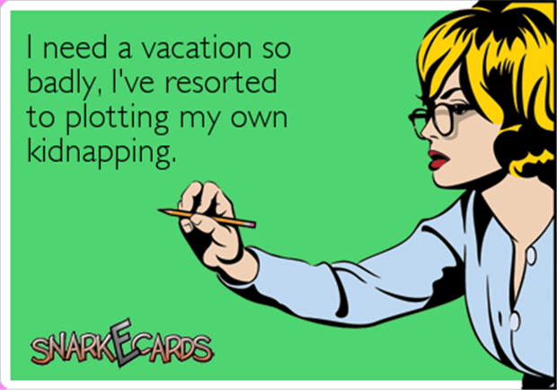 Need A Vacation Quotes Amusing Need A Vacation