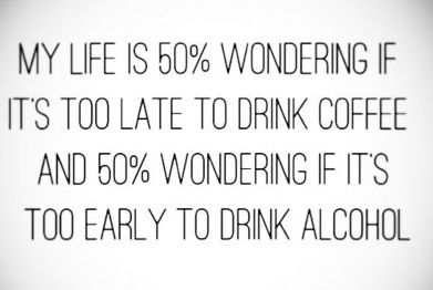 life-alcohol-coffee-early