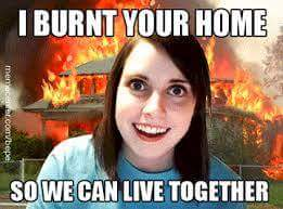 overly-attached-girlfriend-burning-hiuse