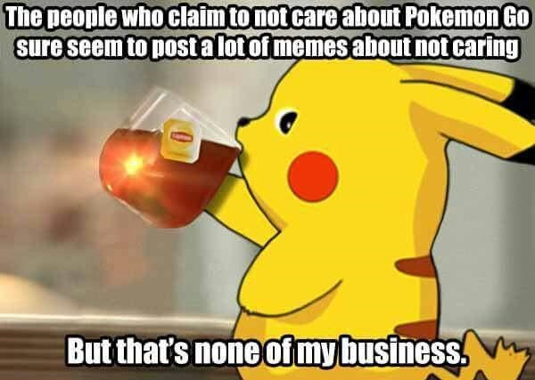 Those who don't care about Pokemon GO