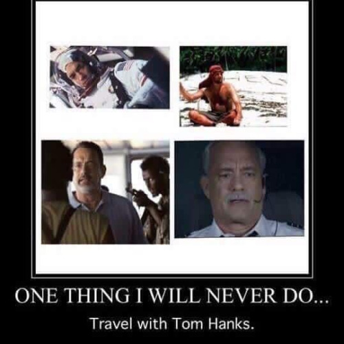 Do not travel with Tom Hanks